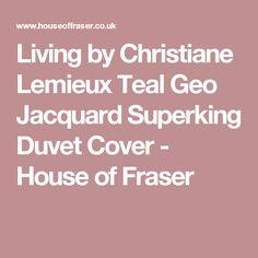Living by Christiane Lemieux Teal Geo Jacquard Superking Duvet Cover - House of Fraser