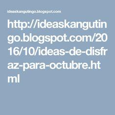 http://ideaskangutingo.blogspot.com/2016/10/ideas-de-disfraz-para-octubre.html