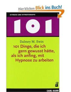 101 Dinge, die ich gern gewusst hätte, als ich anfing, mit Hypnose zu arbeiten: Amazon.de: Dabney M. Ewin, Theo Kierdorf, Hildegard Höhr: Bücher