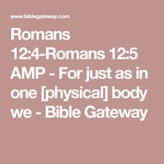 Romans 12:4-Romans 12:5 AMP - For just as in one [physical] body we - Bible Gateway