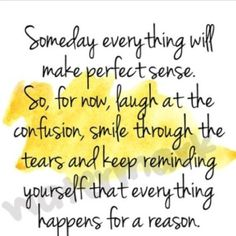 Everything happens for a reason - need to remember this today!