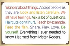 Everything I ever needed to know, I learned from Mister Rogers.