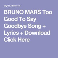 BRUNO MARS Too Good To Say Goodbye Song + Lyrics + Download  Click Here