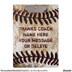 Custom Baseball Coach Clipboard with Coach's NAME and Your MESSAGE or delete text. CLICK HERE: http://www.zazzle.com/personalized_baseball_coach_clipboard_cool_vintage-256411825366526365?rf=238012603407381242 Cool Vintage Baseball Coach Gifts for him from the players. See many more personalized baseball coach gifts HERE: http://www.Zazzle.com/YourSportsGifts Call Rod or Linda for HELP or Changes: 239-949-9090