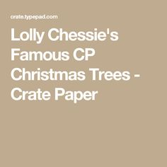 Lolly Chessie's Famous CP Christmas Trees - Crate Paper