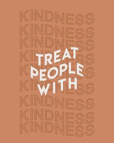 Using the word kindness as the background fills the negative space in the piece as well as completing the sentence, 'Treat people with kindness.' Motivacional Quotes, Cute Quotes, Words Quotes, Qoutes, Sayings, Photo Wall Collage, Picture Wall, Molduras Vintage, Vie Motivation