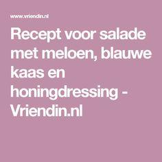 Recept voor salade met meloen, blauwe kaas en honingdressing - Vriendin.nl