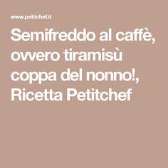 Semifreddo al caffè, ovvero tiramisù coppa del nonno!, Ricetta Petitchef