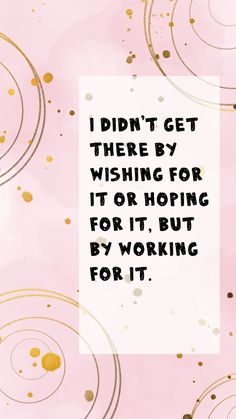 I didn't get there by wishing for it or hoping for it, but by working for it. Fitness Motivation Quotes, Weight Loss Motivation, Weight Loss Tips, Fitspiration, Pills, Believe In You, Wish, Success, Learning