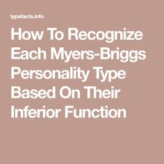 How To Recognize Each Myers-Briggs Personality Type Based On Their Inferior Function