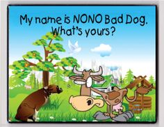METAL MAGNET Dog To Cow My Name Is NONO Bad Dog What's Yours Humor MAGNET X Funny Cows, Accent Decor, Names, Humor, Metal, Dogs, Fictional Characters, Humour, Pet Dogs
