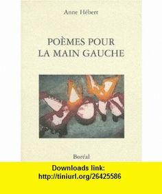 Poemes pour la main gauche (French Edition) (9782890528239) Anne Hebert , ISBN-10: 2890528235  , ISBN-13: 978-2890528239 ,  , tutorials , pdf , ebook , torrent , downloads , rapidshare , filesonic , hotfile , megaupload , fileserve
