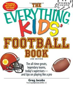 The Everything Kids' Football Book: The all-time greats, legendary teams, today's superstars--and tips on playing like a pro