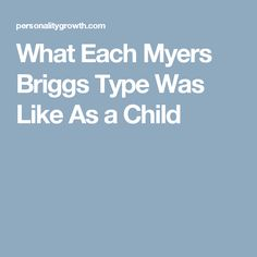 What Each Myers Briggs Type Was Like As a Child