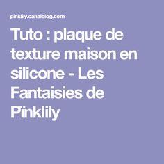 Tuto : plaque de texture maison en silicone - Les Fantaisies de Pïnklily