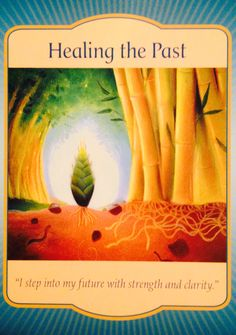 "Daily Angel Oracle Card: Healing The Past, from the Gateway Oracle Card deck, by Denise Linn Healing The Past: ""I step into my future with strength and clarity."" Card Meaning: ""Your past ( and even..."