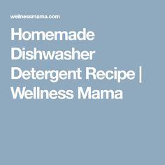 Homemade Dishwasher Detergent Recipe | Wellness Mama
