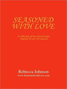 Seasoned with Love: A Collection of Best-Loved Recipes Inspired by over 40 Cultures