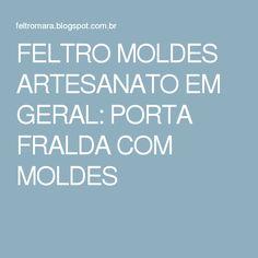 FELTRO MOLDES ARTESANATO EM GERAL: PORTA FRALDA COM MOLDES