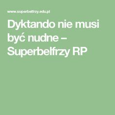 Dyktando nie musi być nudne – Superbelfrzy RP English Games, Teacher, Education, Learning, School, Speech Language Therapy, Literatura, Polish, Professor