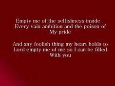 Empty Me by Chris Sligh  ~  My FAVORITE worship song....