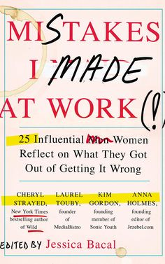 10 New Books You Need to Read This Year | Fast Company | Mistakes I Made at Work: 25 Influential Women Reflect on What They Gout Out of Getting it Wrong by Jessica Bacal