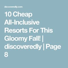 10 Cheap All-Inclusive Resorts For This Gloomy Fall!   discoveredly   Page 8