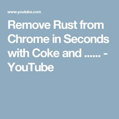 Remove Rust from Chrome in Seconds with Coke and ...... - YouTube