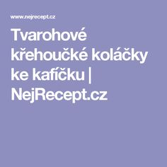 Tvarohové křehoučké koláčky ke kafíčku | NejRecept.cz