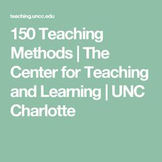 150 Teaching Methods | The Center for Teaching and Learning | UNC Charlotte