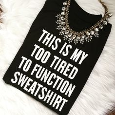 "New ""TOO TIRED TO FUNCTION"" Black Sweatshirt! Brand new! Super cute with shorts, leggings, or jeans! It's very lightweight so perfect for spring/summer nights! Any questions, please ask! Tops Sweatshirts & Hoodies"