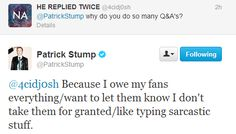 Patrick Stump: the nicest most down to earth celebrity you'll find.  Especially on twitter.