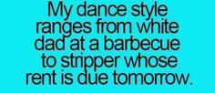 My dance style