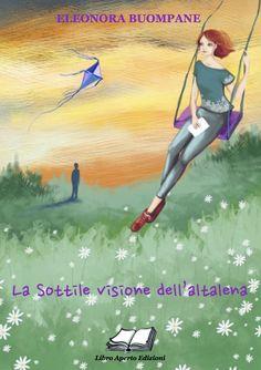 """""""La sottile visione dell'altalena"""" di Eleonora Buompane in promozione, nella versione cartacea, fino al 15 marzo solo su  www.libroapertointernationalpublishing.com"""