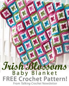 Irish Blossoms Baby Blanket Download from Talking Crochet newsletter. Click on the photo to access the free pattern. Sign up for this free newsletter here: AnniesNewsletters.com.
