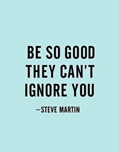 Be so good they can't ignore you. #inspiration #inspire #motivate #motivation #study #qotd #love #success #life #quotes #quoteoftheday #work #goals