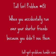 Tall Girl Problems.  http://media-cache5.pinterest.com/upload/75364993734316729_uaZ7v9Tk_f.jpg https://www.tradze.com/gift-cardkathleenpins Tradze.com hilarity