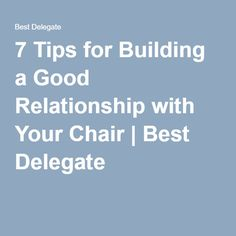 7 Tips for Building a Good Relationship with Your Chair | Best Delegate