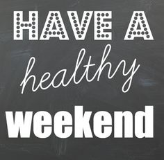 Healthy Tips for the Weekend!