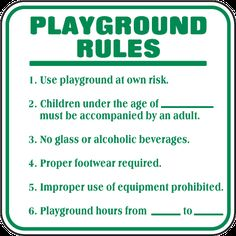 Playground Rules 1. Use playground at own risk. 2. Children under the age of.. Sign