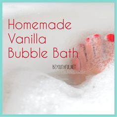 Homemade Vanilla bubble bath (will make this w/baby Dr. Bronner's)