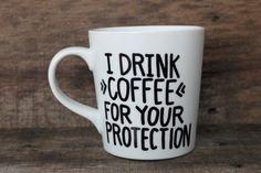 I Drink Coffee For Your Protection Coffee Mug-Hand Painted Mug, Handwritten Mug -Funny Gift, Funny Mug I Drink Coffee, Coffee Cups, Funny Mugs, Funny Gifts, Base Shop, Hand Painted Mugs, Valentines Design, Dream Rooms, Mug Cup