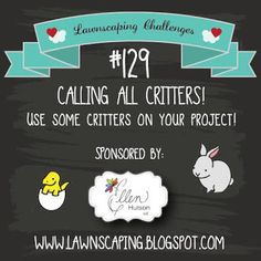 Lawnscaping Challenge: Calling all Critters: Sponsored by...