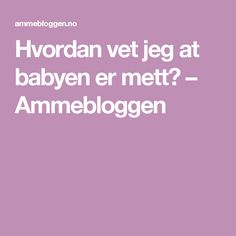Hvordan vet jeg at babyen er mett? – Ammebloggen