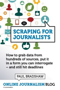 Scraping for Journalist. Ebook explaining how to grab data from hundreds of sources. Cultures Du Monde, University Of Sciences, Data Science, Science Writing, Effective Communication, Data Analytics, Best Blogs, Big Data, Online Work