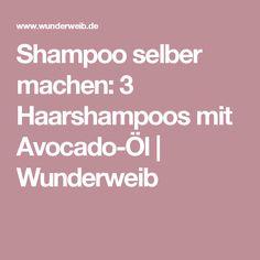 Shampoo selber machen: 3 Haarshampoos mit Avocado-Öl | Wunderweib