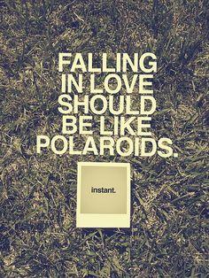 enamorarse debería ser como las polaroids: instantáneo