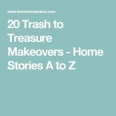 20 Trash to Treasure Makeovers - Home Stories A to Z