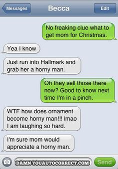 cautocorrect,, I can imagine 2 sisters having this conversation via text, I can't stop laughing!!