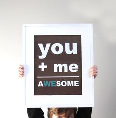 You Plus Me Equals Awesome, Awesome Print, You and Me Print, Wedding Print, Best Friends, 11x14 Print, Brown, Teal, Cozy, Custom Color. $24.00, via Etsy.